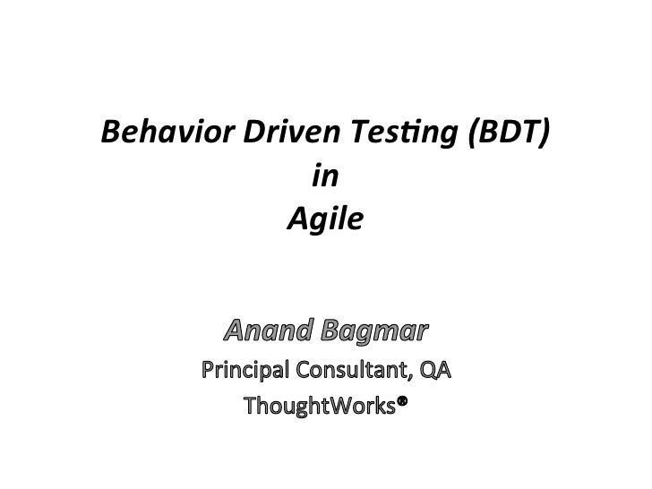 Behavior	  Driven	  Tes.ng	  (BDT)	  	                  in	  	                 Agile