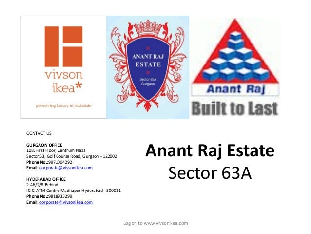 Anant Raj EstateSector 63ALog on to www.vivsonikea.comCONTACT USGURGAON OFFICE108, First Floor, Centrum PlazaSector 53, Go...