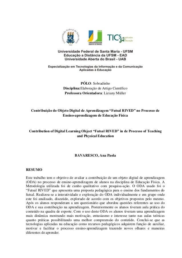 PÓLO: SobradinhoDisciplina:Elaboração de Artigo CientíficoProfessora Orientadora: Liziany MüllerContribuição do Objeto Dig...