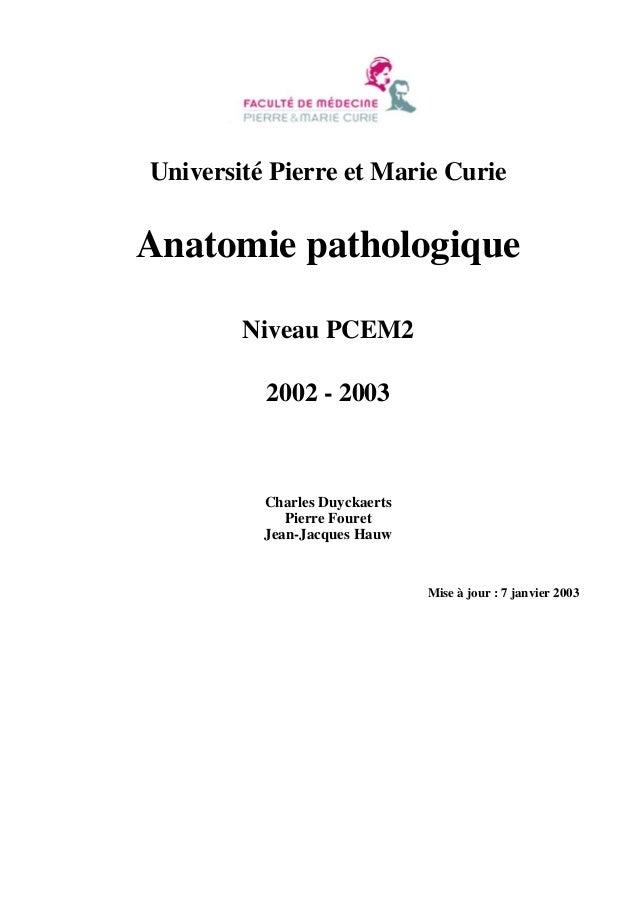 Université Pierre et Marie Curie  Anatomie pathologique  Niveau PCEM2  2002 - 2003  Charles Duyckaerts  Pierre Fouret  Jea...