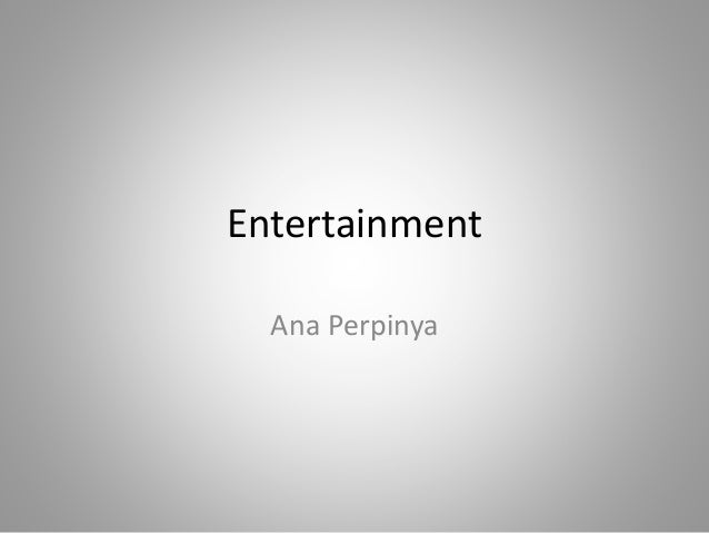 Entertainment Ana Perpinya
