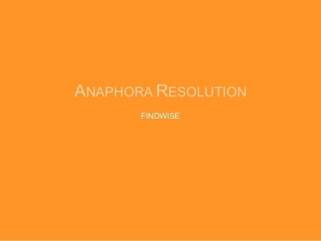 ANAPHORA RESOLUTION       FINDWISE