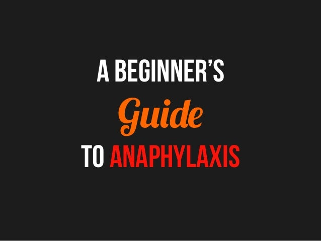 A Beginner's Guide to Anaphylaxis