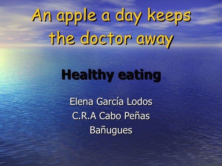 An apple a day keeps the doctor away Healthy eating Elena García Lodos C.R.A Cabo Peñas Bañugues