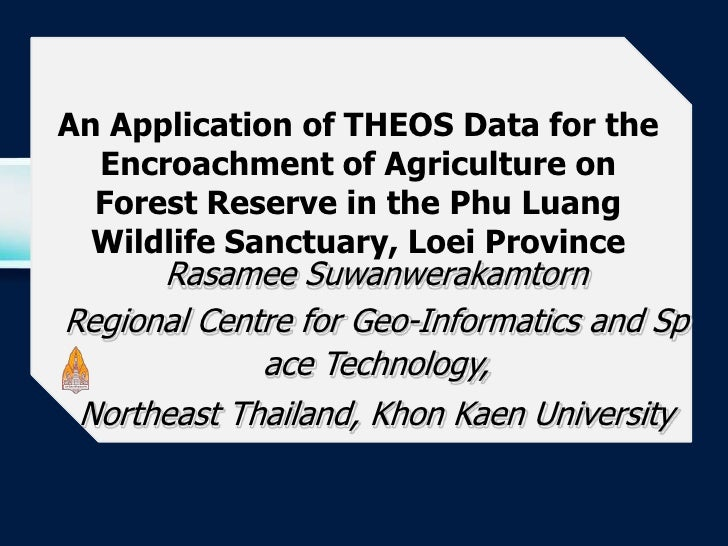 An application of theos data for the encroachment of agriculture on forest reserve in the phu luang wildlife sanctuary loe...