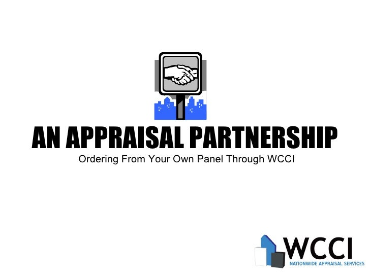 AN APPRAISAL PARTNERSHIP Ordering From Your Own Panel Through WCCI
