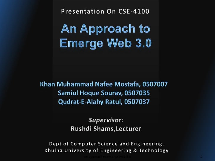 Presentation On CSE-4100<br />An Approach to <br />Emerge Web 3.0<br />Khan Muhammad NafeeMostafa, 0507007<br />SamiulHoqu...