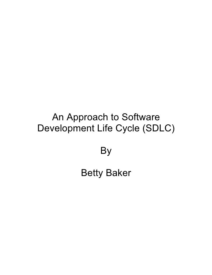 An Approach to Software Development Life Cycle (SDLC)               By           Betty Baker