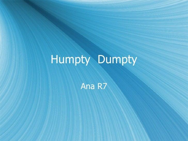 Humpty  Dumpty Ana R7