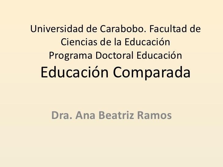 Universidad de Carabobo. Facultad de      Ciencias de la Educación    Programa Doctoral Educación  Educación Comparada    ...