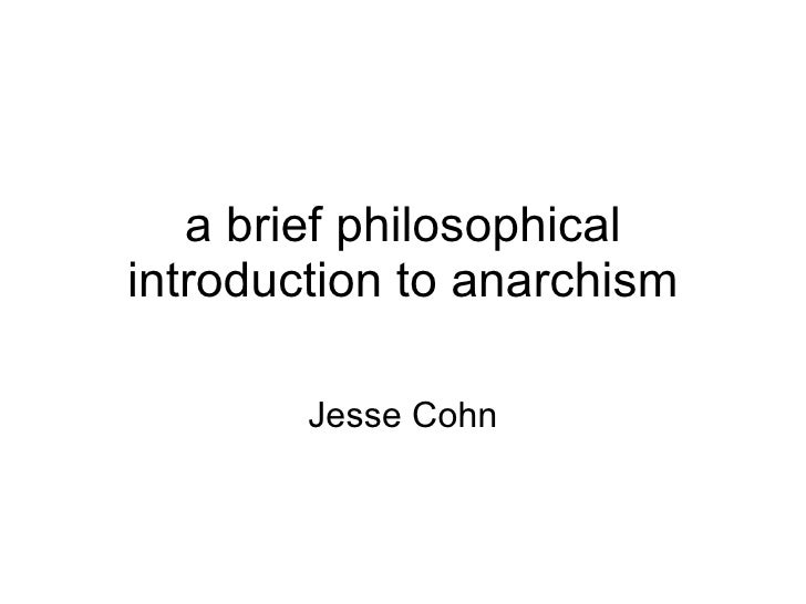 a brief philosophical introduction to anarchism Jesse Cohn