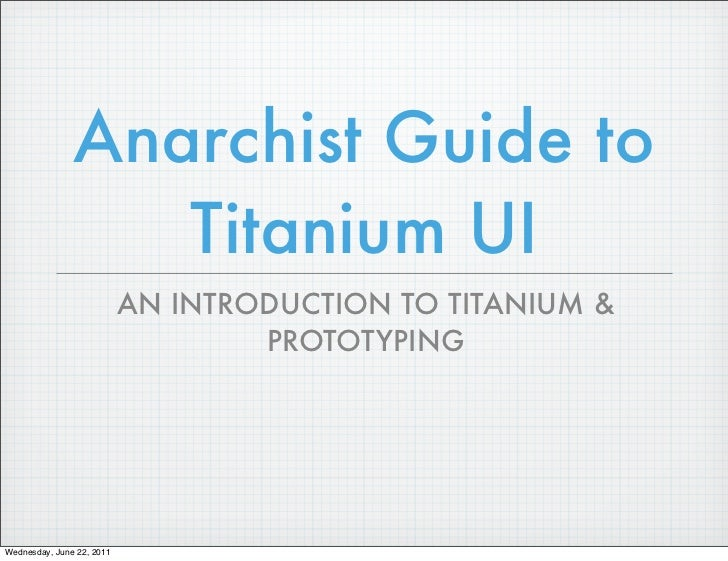 Anarchist Guide to                  Titanium UI                           AN INTRODUCTION TO TITANIUM &                   ...