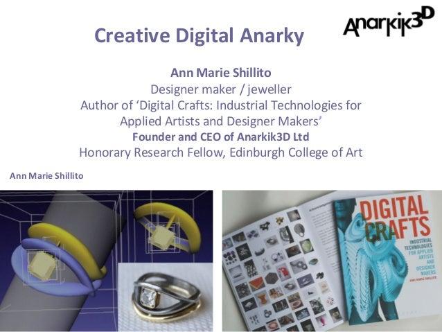 Creative Digital Anarky Ann Marie Shillito Designer maker / jeweller Author of 'Digital Crafts: Industrial Technologies fo...