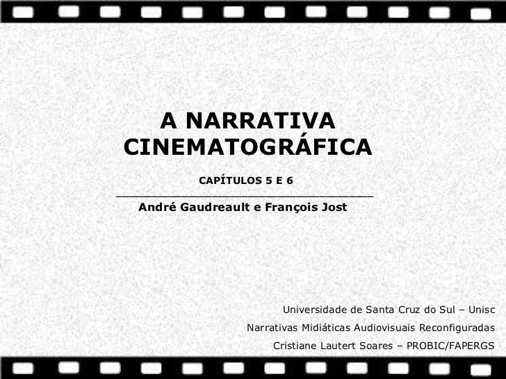 A NARRATIVA CINEMATOGRÁFICA             CAPÍTULOS 5 E 6___________________________________________   André Gaudreault e Fr...