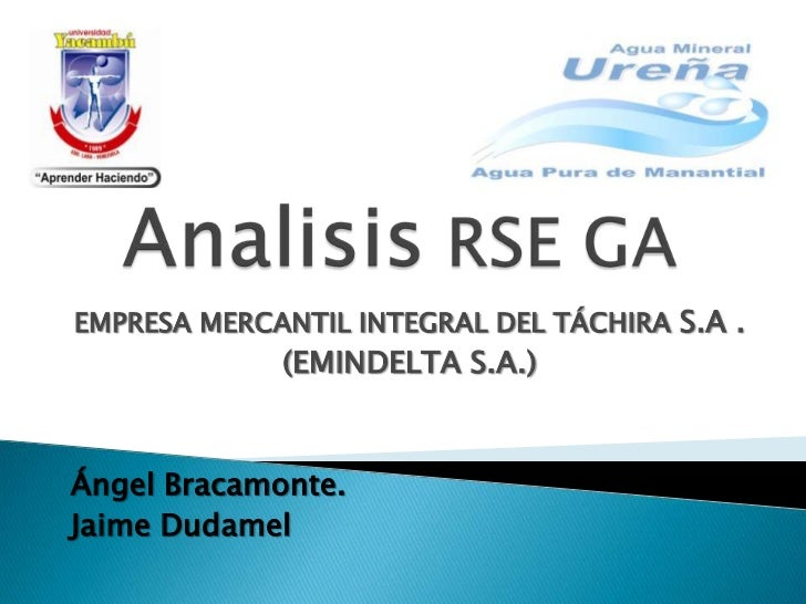 Analisis RSE GA<br />EMPRESA MERCANTIL INTEGRAL DEL TÁCHIRA S.A .<br />(EMINDELTA S.A.)<br />Ángel Bracamonte.<br />Jaime ...