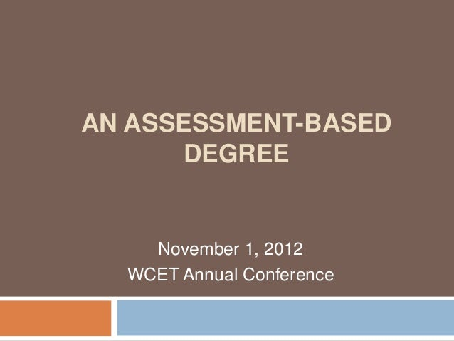 AN ASSESSMENT-BASED      DEGREE    November 1, 2012  WCET Annual Conference