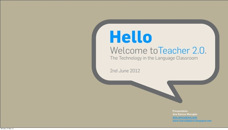 Hello                    Welcome toTeacher 2.0.                    The Technology in the Language Classroom               ...