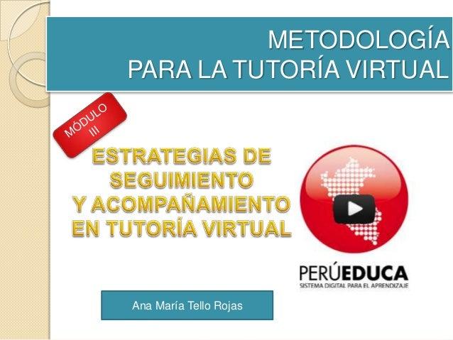 METODOLOGÍA PARA LA TUTORÍA VIRTUAL Ana María Tello Rojas