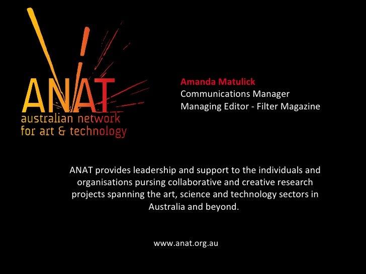Amanda Matulick  Communications Manager Managing Editor - Filter Magazine ANAT provides leadership and support to the indi...