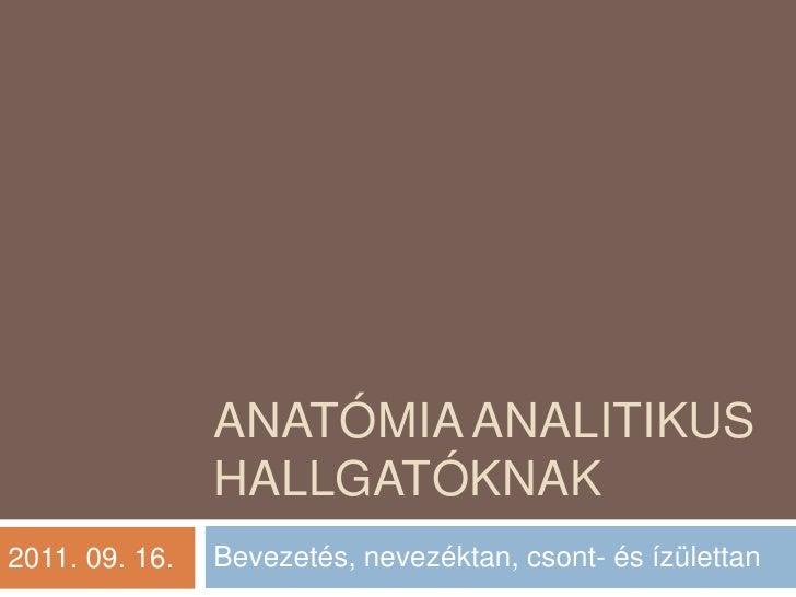 Anatómia analitikus hallgatóknak<br />Bevezetés, nevezéktan, csont- és ízülettan<br />2011. 09. 16.<br />