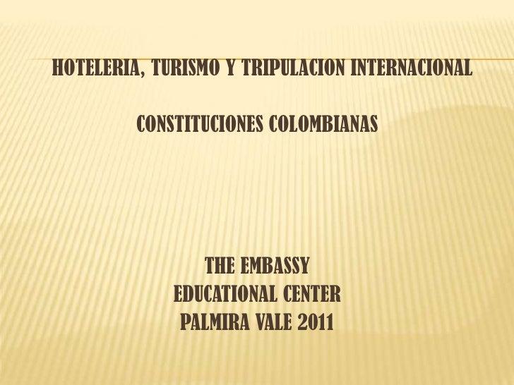HOTELERIA, TURISMO Y TRIPULACION INTERNACIONAL<br />CONSTITUCIONES COLOMBIANAS<br />THE EMBASSY <br />EDUCATIONAL CENTER<...