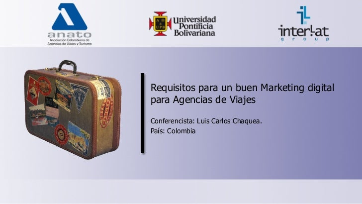 Requisitos para un buen Marketing digitalpara Agencias de ViajesConferencista: Luis Carlos Chaquea.País: Colombia
