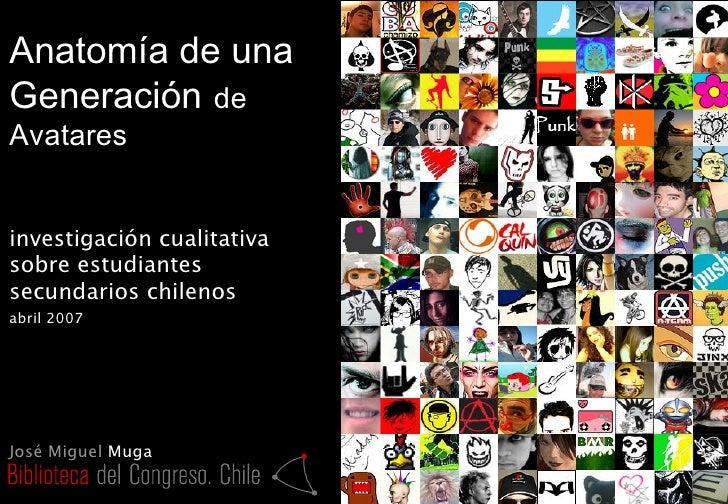 Anatomía de una Generación   de Avatares investigación cualitativa sobre estudiantes secundarios chilenos abril 2007 José ...