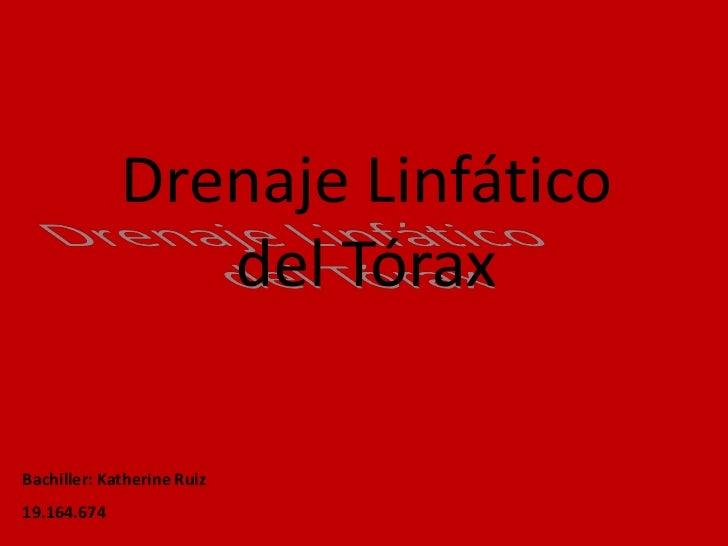 Drenaje Linfático<br />del Tórax<br />Bachiller: Katherine Ruiz<br />19.164.674<br />