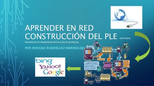 APRENDER EN RED CONSTRUCCIÓN DEL PLE (ENTORNOS PERSONALES DE APRENDIZAJE POR SUS SIGLAS EN INGLES) POR ENRIQUE RODRÍGUEZ M...