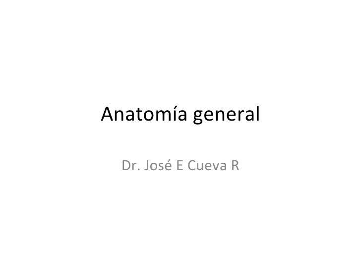 Anatomía general Dr. José E Cueva R