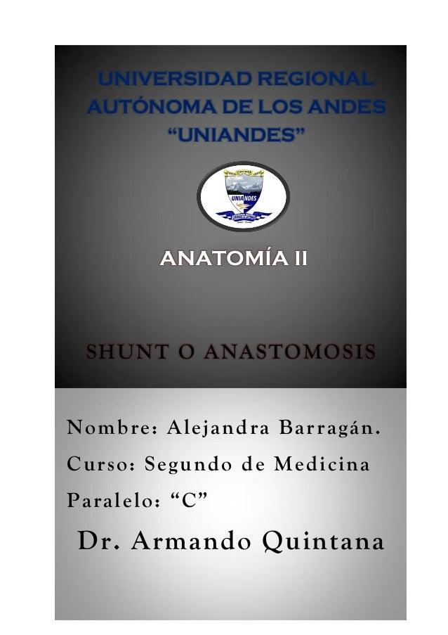 """SHUNT O ANASTOMOSIS Nombre: Alejandra Barragán. Curso: Segundo de Medicina Paralelo: """"C"""" Dr. Armando Quintana UNIVERSIDAD ..."""