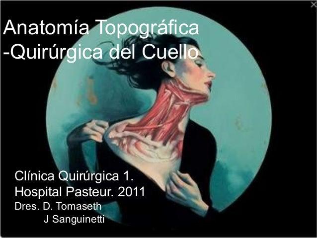 Anatomía Topográfica-Quirúrgica del Cuello Clínica Quirúrgica 1. Hospital Pasteur. 2011 Dres. D. Tomaseth       J Sanguine...