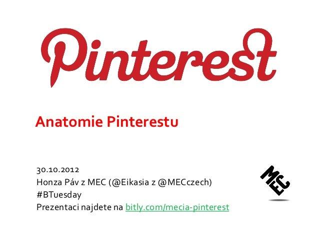 Anatomie Pinterestu30.10.2012Honza Páv z MEC (@Eikasia z @MECczech)#BTuesdayPrezentaci najdete na bitly.com/mecia-pinterest