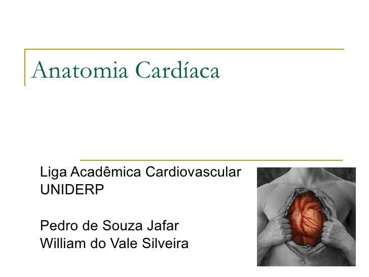 Anatomia Cardíaca Liga Acadêmica Cardiovascular UNIDERP Pedro de Souza Jafar William do Vale Silveira