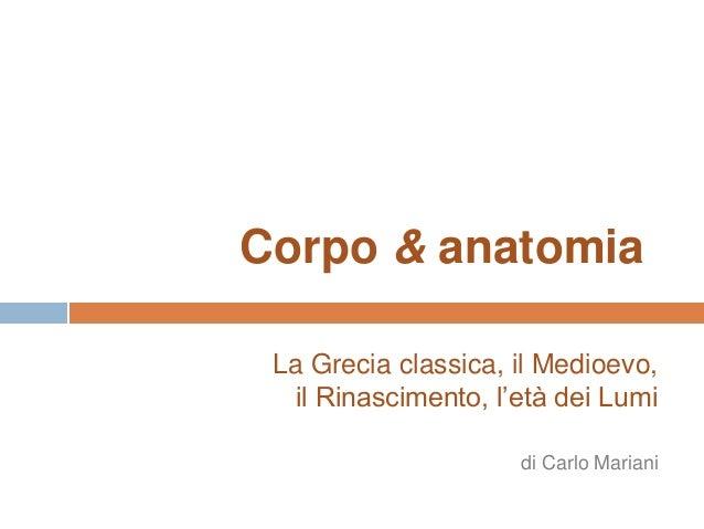 La Grecia classica, il Medioevo, il Rinascimento, l'età dei Lumi di Carlo Mariani Corpo & anatomia