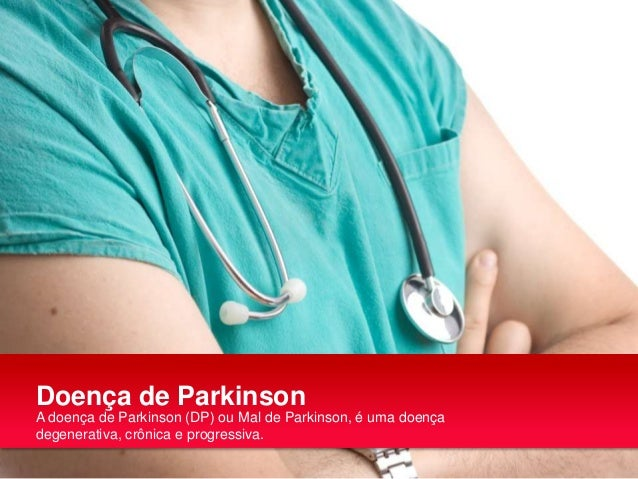 Doença de Parkinson A doença de Parkinson (DP) ou Mal de Parkinson, é uma doença degenerativa, crônica e progressiva.