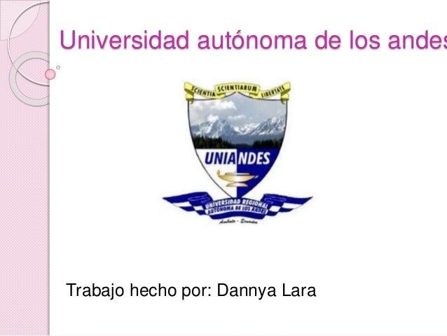 Universidad autónoma de los andes Trabajo hecho por: Dannya Lara