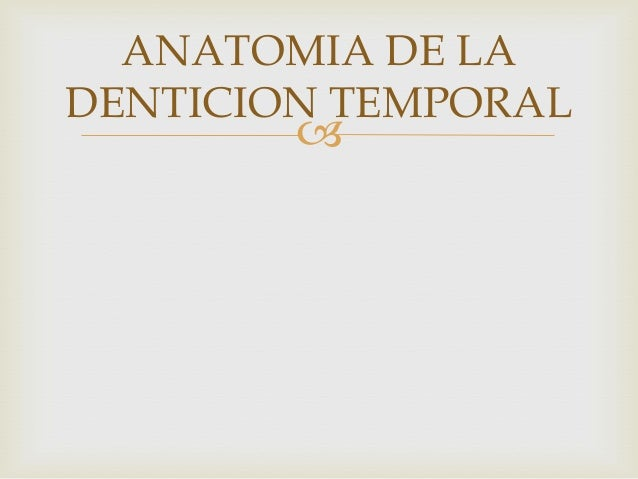 ANATOMIA DE LADENTICION TEMPORAL