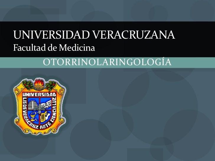 UNIVERSIDAD VERACRUZANAFacultad de Medicina<br />OTORRINOLARINGOLOGÍA<br />