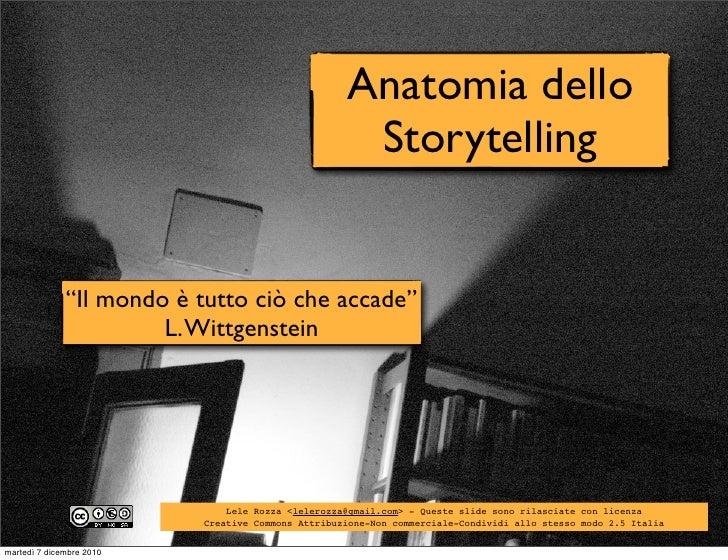 """Anatomia dello                                                    Storytelling              """"Il mondo è tutto ciò che acca..."""