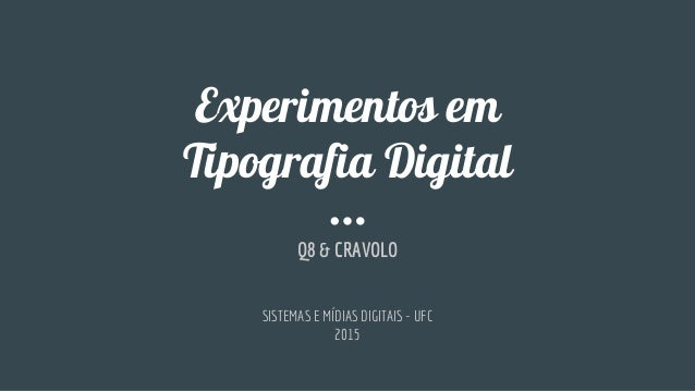 Experimentos em Tipografia Digital Q8 & CRAVOLO SISTEMAS E MÍDIAS DIGITAIS - UFC 2015