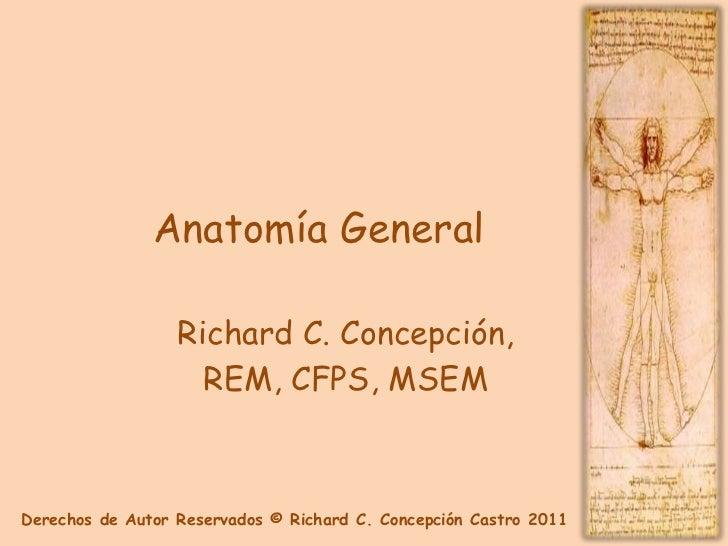 Anatomía General                  Richard C. Concepción,                    REM, CFPS, MSEMDerechos de Autor Reservados © ...