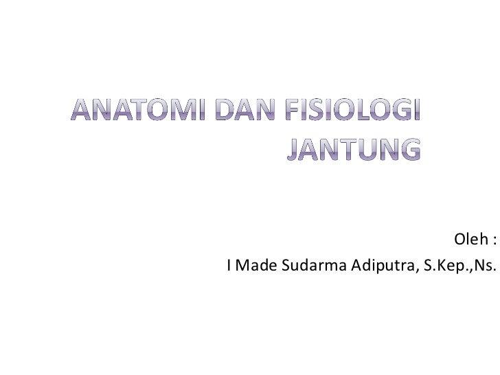 Oleh :I Made Sudarma Adiputra, S.Kep.,Ns.