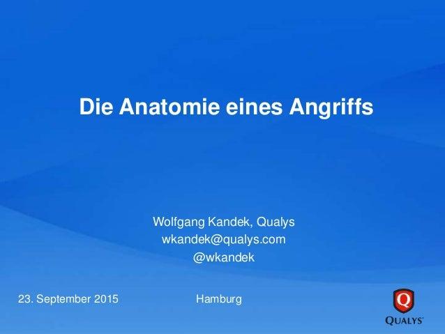 Die Anatomie eines Angriffs Wolfgang Kandek, Qualys wkandek@qualys.com @wkandek 23. September 2015 Hamburg