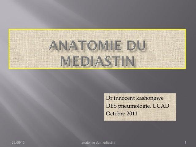 Dr innocent kashongwe DES pneumologie, UCAD Octobre 2011 28/06/13 anatomie du médiastin 1