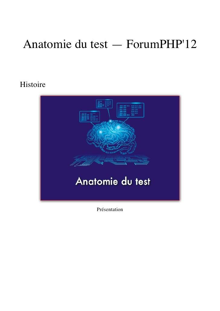 Anatomie du test — ForumPHP12Histoire            Présentation