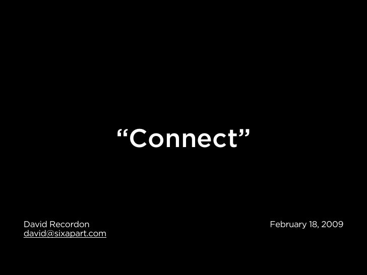 """Connect""   David Recordon                   February 18, 2009 david@sixapart.com"