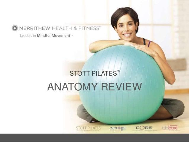 STOTT PILATES®  ANATOMY REVIEW  1
