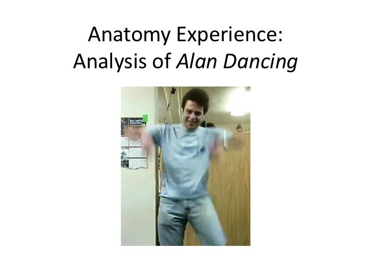 Anatomy Experience:Analysis of Alan Dancing<br />