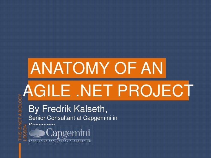 ANATOMY OF AN<br />AGILE .NET PROJECT<br />By Fredrik Kalseth,<br />Senior Consultant at Capgemini in Stavanger<br />THIS ...